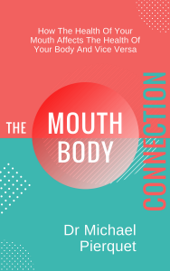 Dr Mike Pierquet's book, the Mouth Body Connection